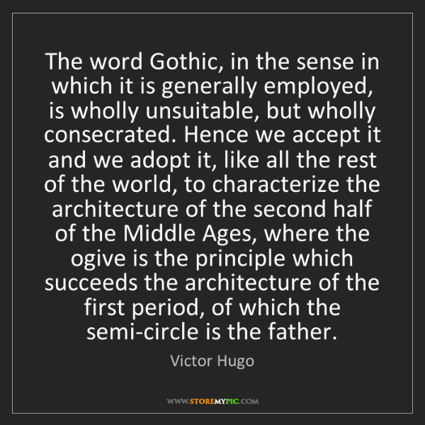 Victor Hugo: The word Gothic, in the sense in which it is generally...