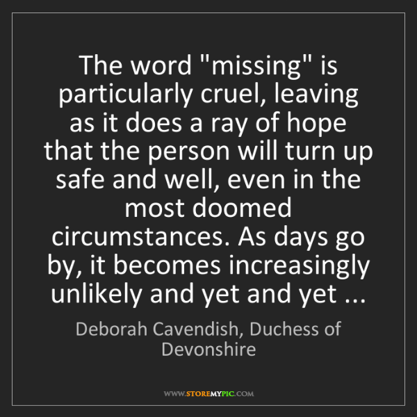 "Deborah Cavendish, Duchess of Devonshire: The word ""missing"" is particularly cruel, leaving as..."