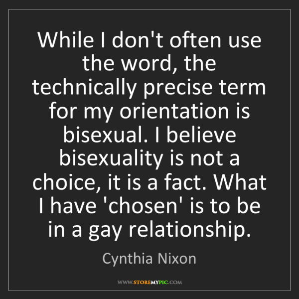 Cynthia Nixon: While I don't often use the word, the technically precise...