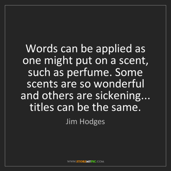 Jim Hodges: Words can be applied as one might put on a scent, such...