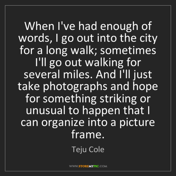 Teju Cole: When I've had enough of words, I go out into the city...