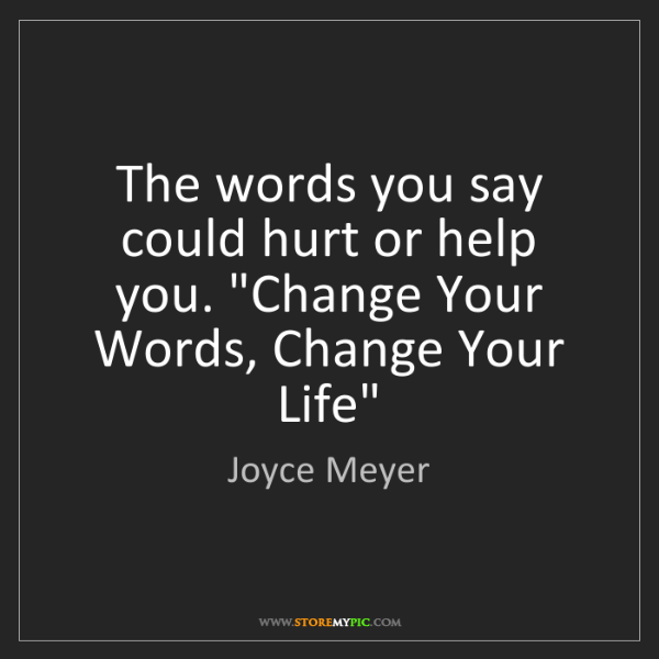 "Joyce Meyer: The words you say could hurt or help you. ""Change Your..."