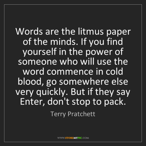 Terry Pratchett: Words are the litmus paper of the minds. If you find...
