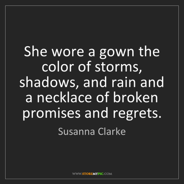 Susanna Clarke: She wore a gown the color of storms, shadows, and rain...
