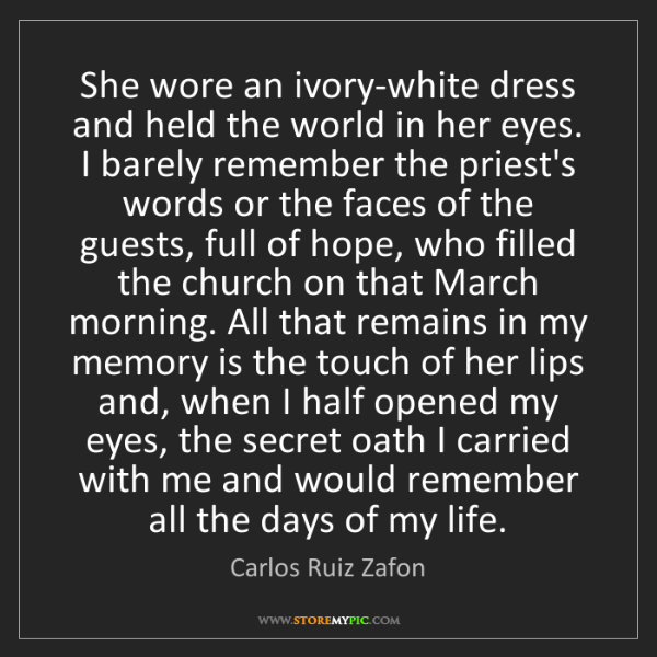 Carlos Ruiz Zafon: She wore an ivory-white dress and held the world in her...