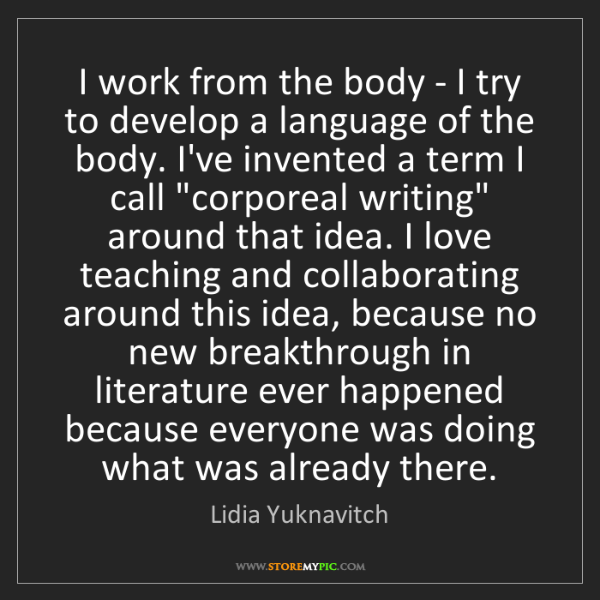 Lidia Yuknavitch: I work from the body - I try to develop a language of...