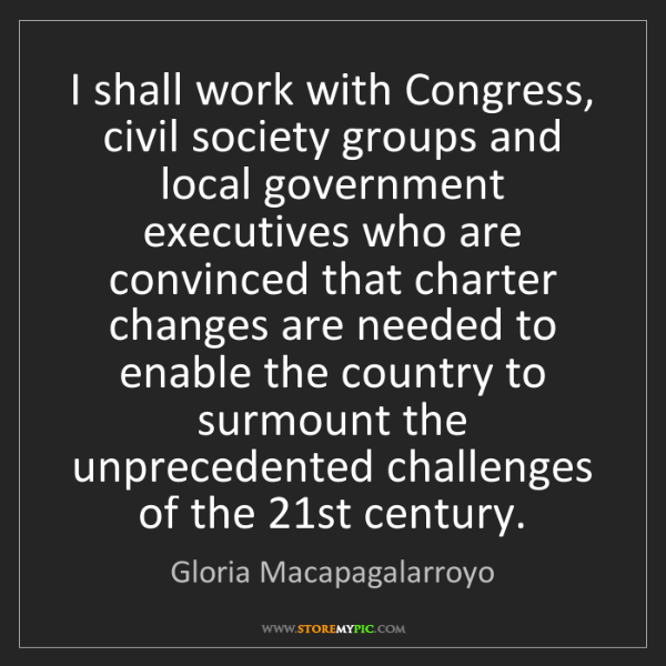 Gloria Macapagalarroyo: I shall work with Congress, civil society groups and...