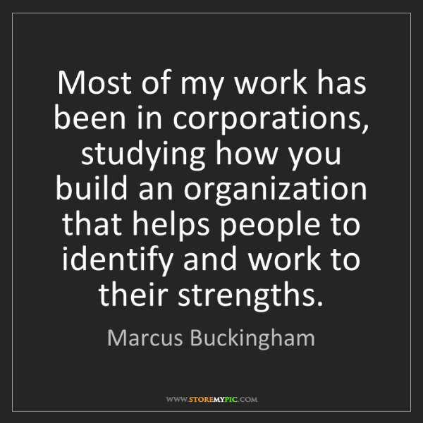 Marcus Buckingham: Most of my work has been in corporations, studying how...