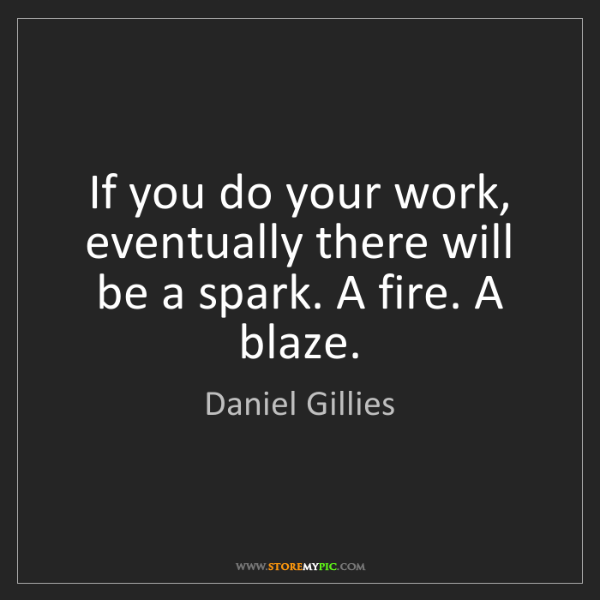 Daniel Gillies: If you do your work, eventually there will be a spark....
