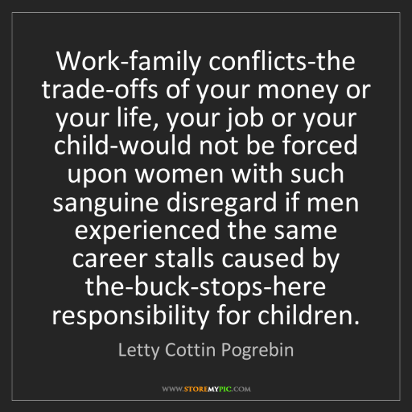 Letty Cottin Pogrebin: Work-family conflicts-the trade-offs of your money or...
