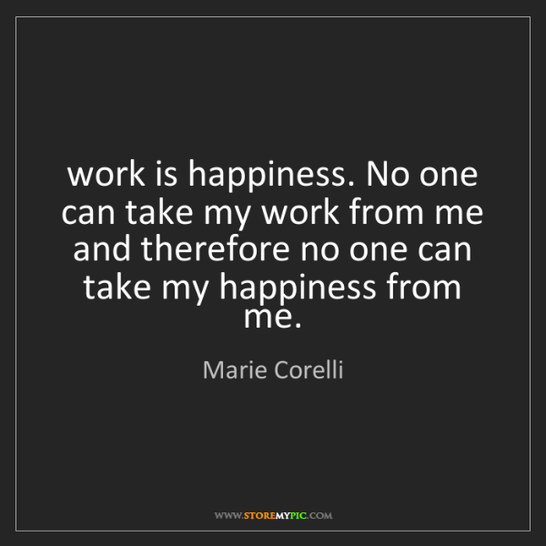 Marie Corelli: work is happiness. No one can take my work from me and...