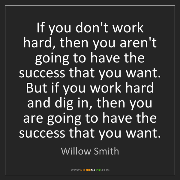 Willow Smith: If you don't work hard, then you aren't going to have...