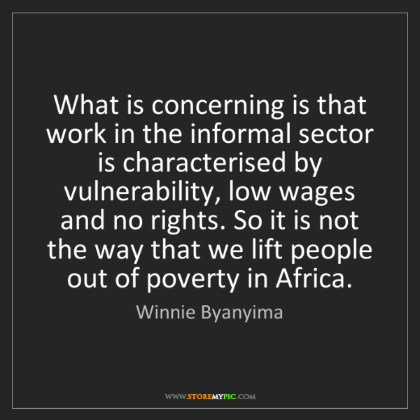 Winnie Byanyima: What is concerning is that work in the informal sector...