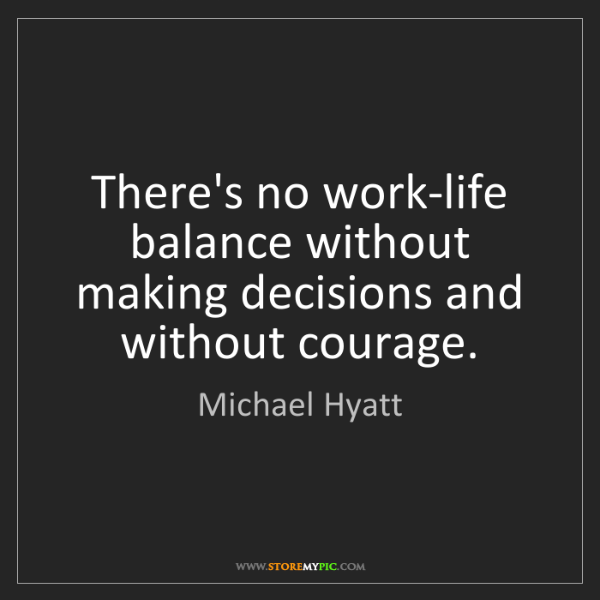 Michael Hyatt: There's no work-life balance without making decisions...