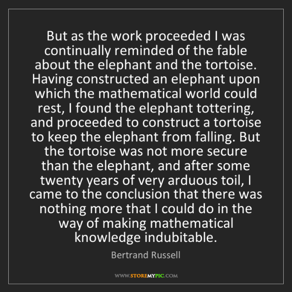 Bertrand Russell: But as the work proceeded I was continually reminded...
