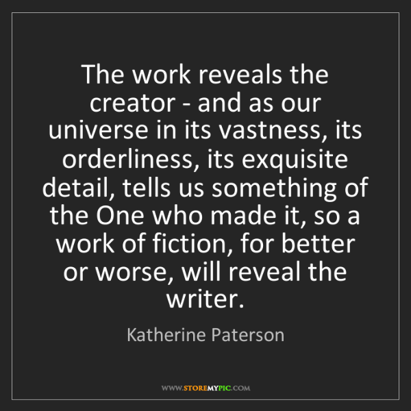Katherine Paterson: The work reveals the creator - and as our universe in...