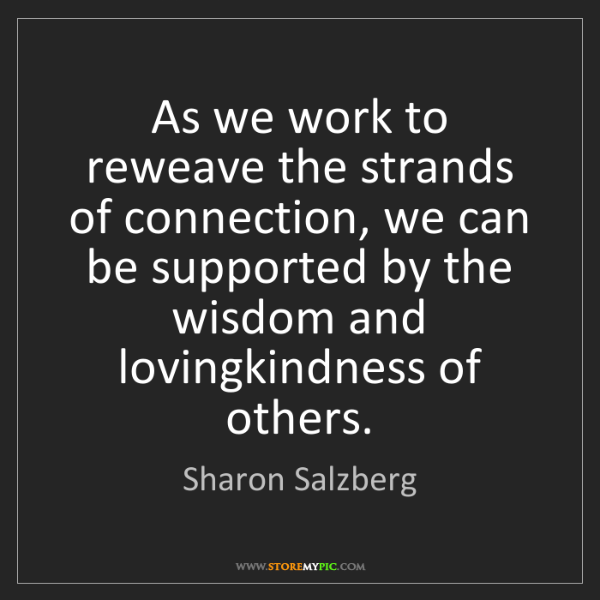 Sharon Salzberg: As we work to reweave the strands of connection, we can...
