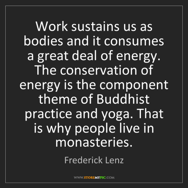 Frederick Lenz: Work sustains us as bodies and it consumes a great deal...