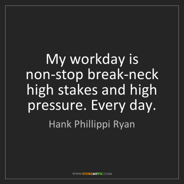 Hank Phillippi Ryan: My workday is non-stop break-neck high stakes and high...