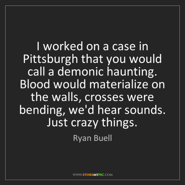 Ryan Buell: I worked on a case in Pittsburgh that you would call...