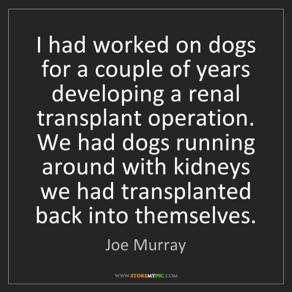 Joe Murray: I had worked on dogs for a couple of years developing...