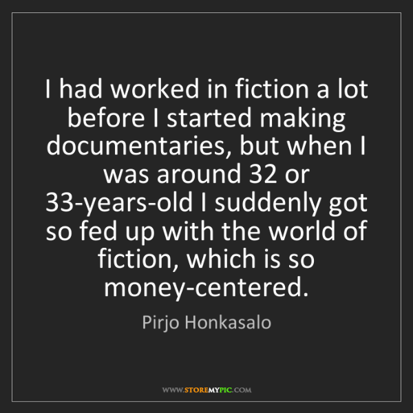 Pirjo Honkasalo: I had worked in fiction a lot before I started making...