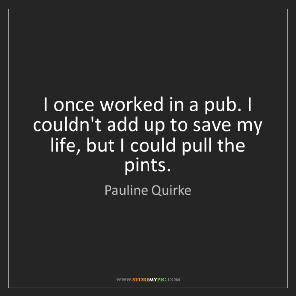 Pauline Quirke: I once worked in a pub. I couldn't add up to save my...