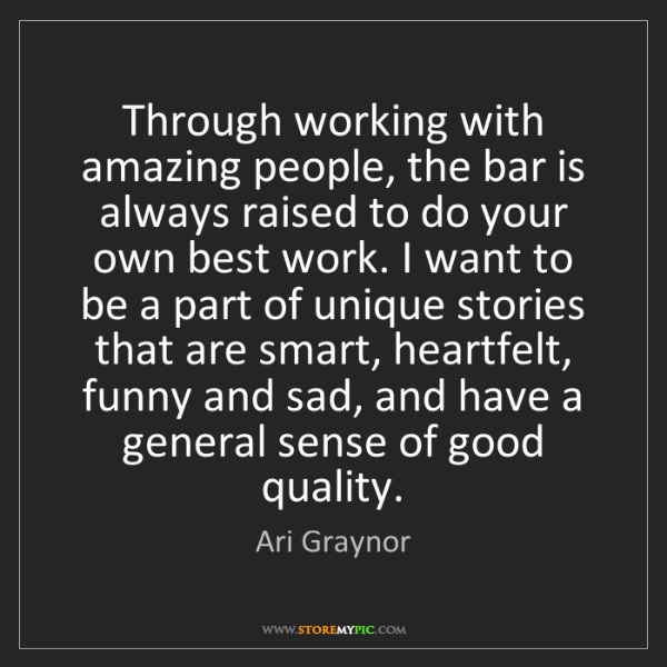 Ari Graynor: Through working with amazing people, the bar is always...