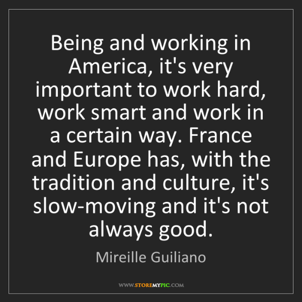 Mireille Guiliano: Being and working in America, it's very important to...