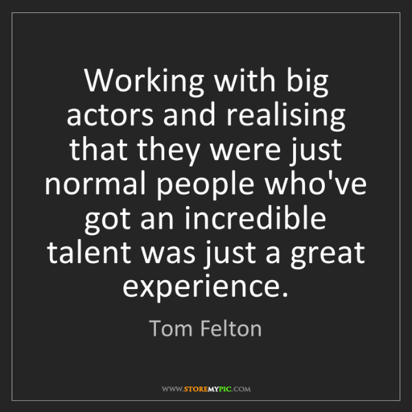 Tom Felton: Working with big actors and realising that they were...