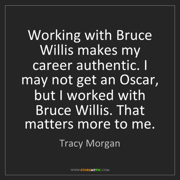 Tracy Morgan: Working with Bruce Willis makes my career authentic....