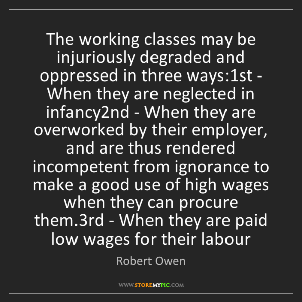 Robert Owen: The working classes may be injuriously degraded and oppressed...