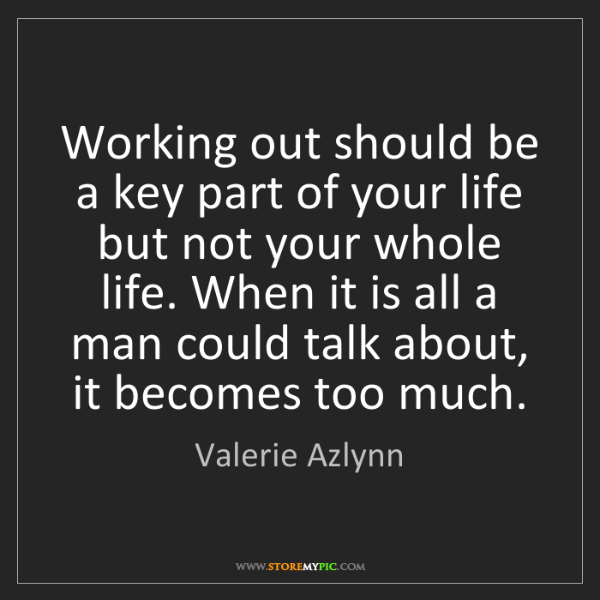 Valerie Azlynn: Working out should be a key part of your life but not...