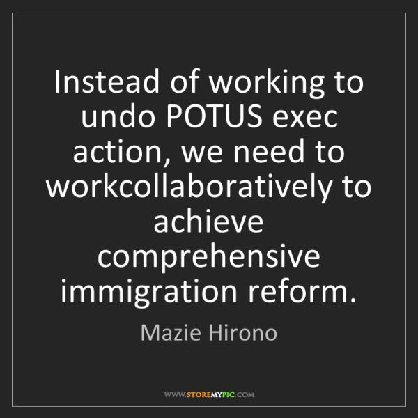 Mazie Hirono: Instead of working to undo POTUS exec action, we need...