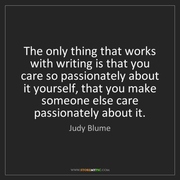 Judy Blume: The only thing that works with writing is that you care...