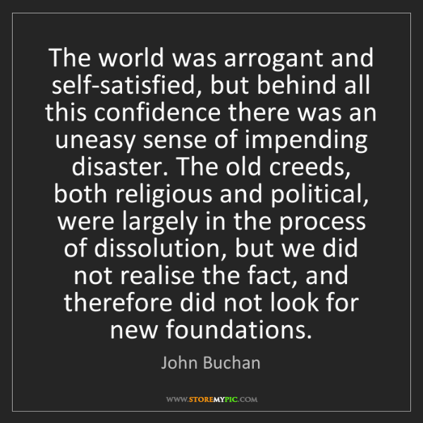 John Buchan: The world was arrogant and self-satisfied, but behind...