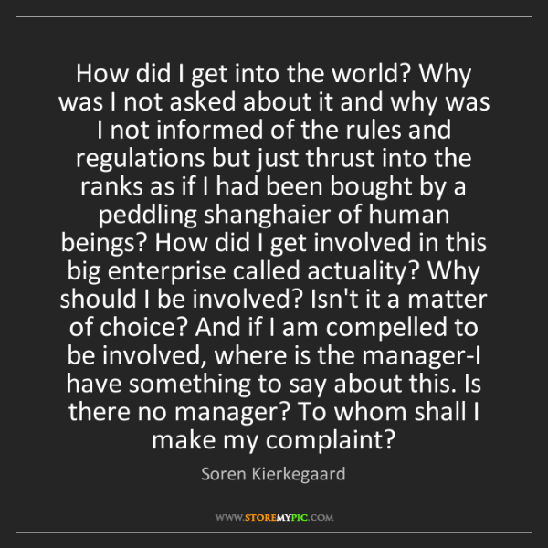 Soren Kierkegaard: How did I get into the world? Why was I not asked about...