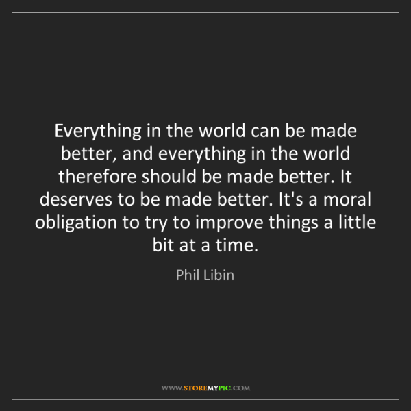 Phil Libin: Everything in the world can be made better, and everything...