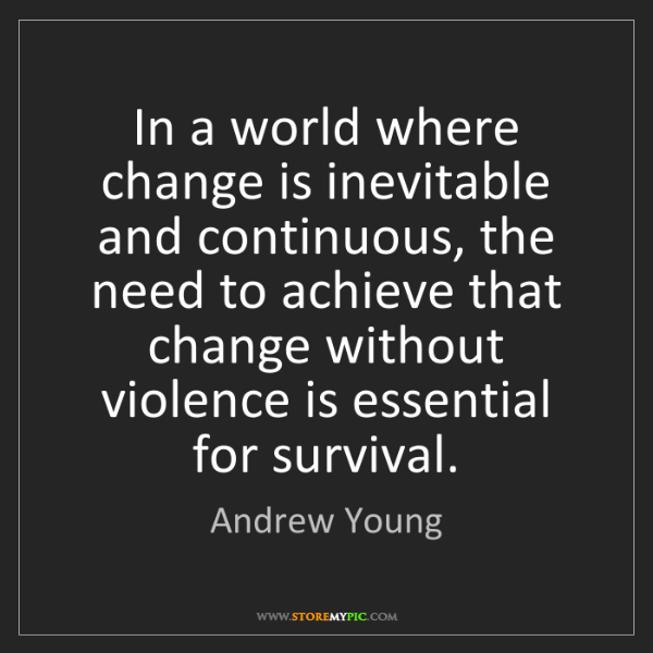Andrew Young: In a world where change is inevitable and continuous,...