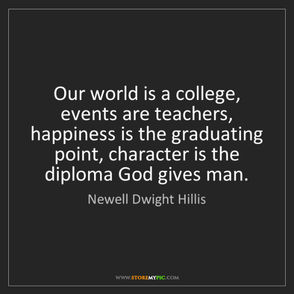 Newell Dwight Hillis: Our world is a college, events are teachers, happiness...