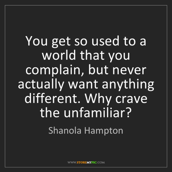 Shanola Hampton: You get so used to a world that you complain, but never...