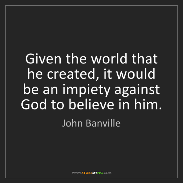 John Banville: Given the world that he created, it would be an impiety...