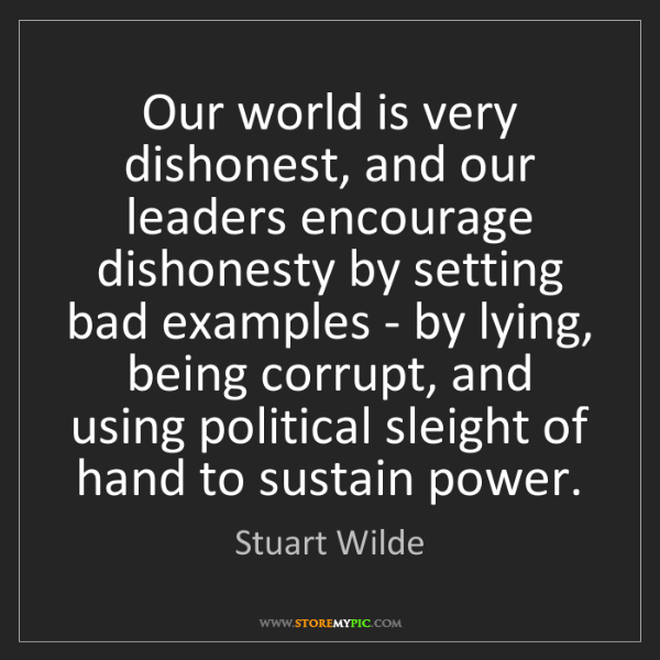 Stuart Wilde: Our world is very dishonest, and our leaders encourage...