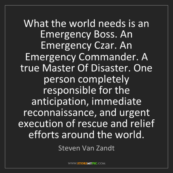 Steven Van Zandt: What the world needs is an Emergency Boss. An Emergency...