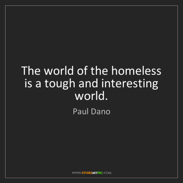 Paul Dano: The world of the homeless is a tough and interesting...