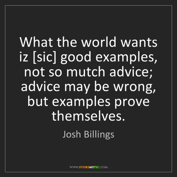 Josh Billings: What the world wants iz [sic] good examples, not so mutch...