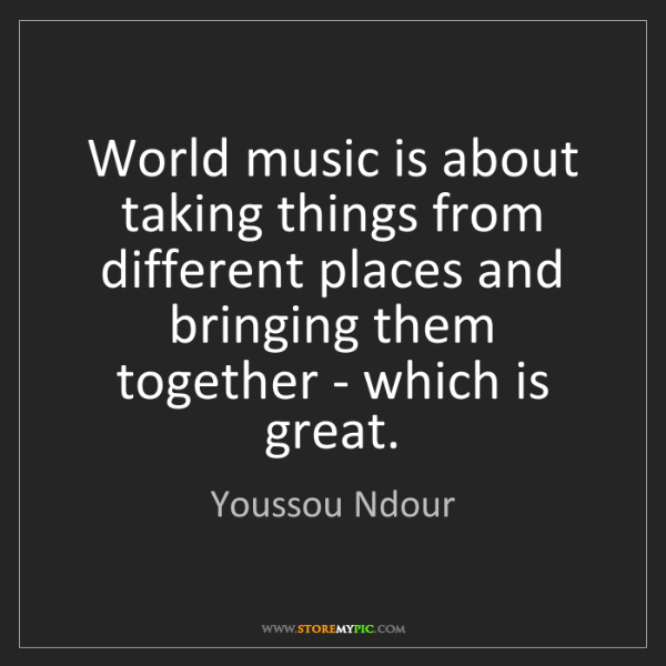Youssou Ndour: World music is about taking things from different places...