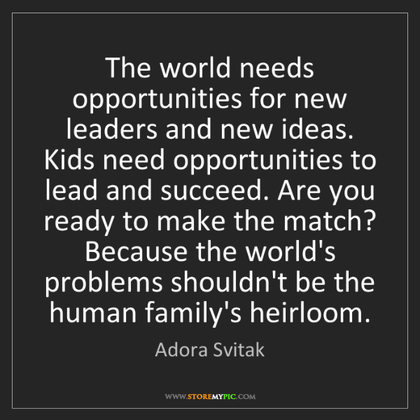 Adora Svitak: The world needs opportunities for new leaders and new...