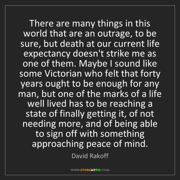 David Rakoff: There are many things in this world that are an outrage,...