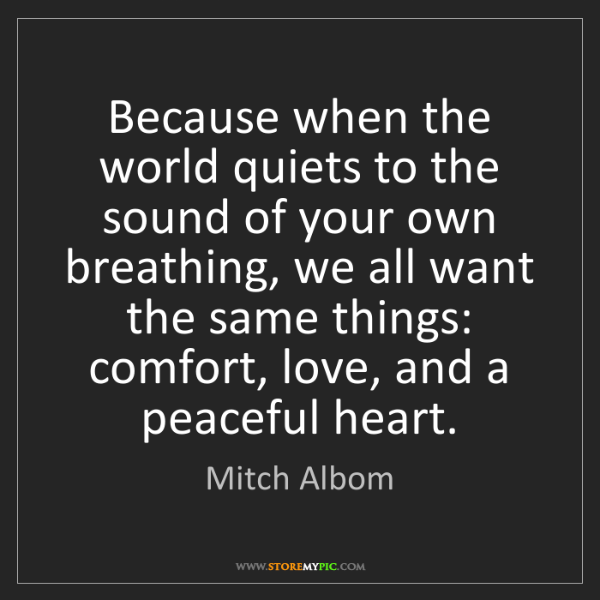 Mitch Albom: Because when the world quiets to the sound of your own...